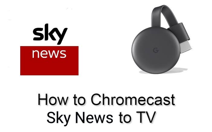 How to Cast Sky News to Chromecast Connected TVs