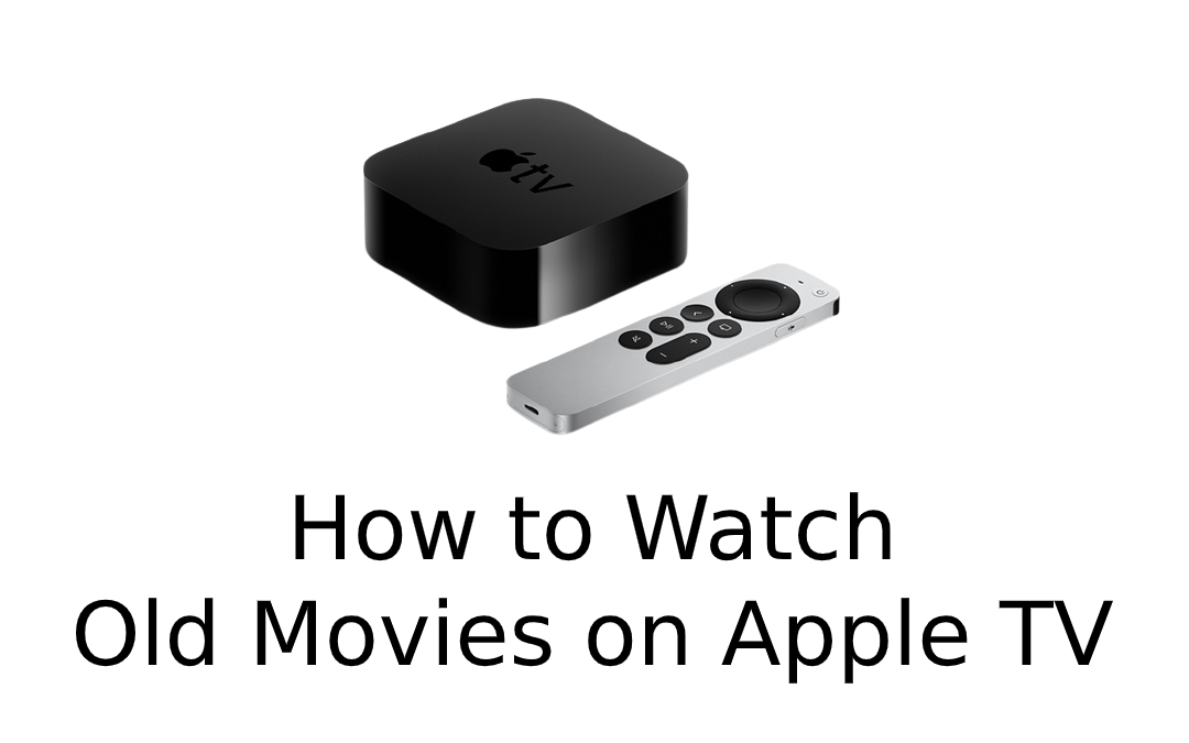 How to Watch Old Movies on Apple TV [Two Easy Ways]